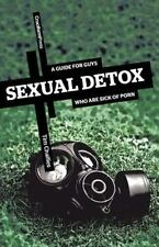 Sexual Detox : A Guide for Guys Who Are Sick of Porn, Paperback by Challies, ...