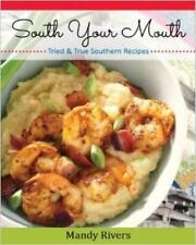 South Your Mouth : Tried and True Southern Recipes: By Rivers, Mandy