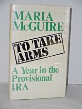 To Take Arms - A year in the Provisonal IRA by Maria McGuire 1973 1st