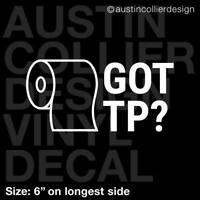 "6"" GOT TP? Vinyl Decal Car Window Sticker - toilet paper funny joke gift"