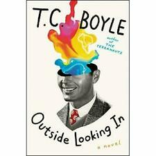 Outside Looking In A Novel by T.C. Boyle Hardcover 2019