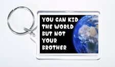 You Can Kid The World But Not Your Brother,Novelty Keyring Gift/Present,Birthday