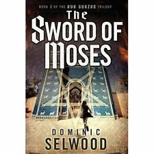 The Sword of Moses by Selwood, Dominic