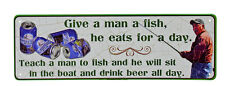 "10.5"" x 3.5"" Tin Metal Sign Wall Give Teach Man to Fish Drink Beer Boat All Day"