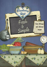 BLUEBERRY HILL FRESH AND SIMPLE COOKBOOK Over 130 Quick and Easy Recipes