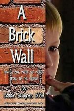 A Brick Wall : How a Boy with No Words Spoke to the World by Bobbie Gallagher...