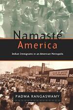 Namasté America: Indian Immigrants in an American Metropolis by Padma Rangaswamy