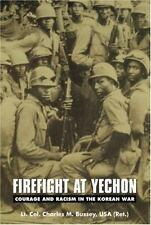 Firefight at Yechon : Courage and Racism in the Korean War by Charles M....