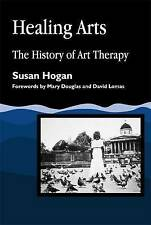 Healing Arts: The History of Art Therapy (Arts Therapies), Hogan, Susan, Good Bo