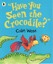 """CHILDREN'S EARLY READING PICTURE BOOK: """"HAVE YOU SEEN THE CROCODILE?"""" COLIN WEST"""