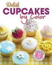 NEW Delish Cupcakes by Color: More Than 100 Cupcakes to Dazzle and Amaze
