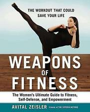 Weapons of Fitness : The Women's Ultimate Guide to Fitness, Self-Defence, and Em
