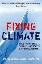 Fixing Climate The Story of Climate Science - and How to Stop Global Warming by