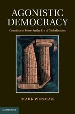 Agonistic Democracy: Constituent Power In The Era Of Globalisation: By Mark W...