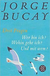 Jorge Bucay - Drei Fragen - Wer bin ich? Wohin gehe ich? Und mit wem?
