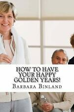 How to Have Your Happy Golden Years! : A Self-Help Guide for Golden Oldies......