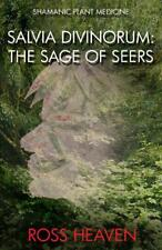 Shamanic Plant Medicine - Salvia Divinorum: The Sage of the Seers by Ross Heaven