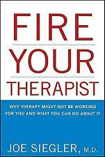 Fire Your Therapist: Why Therapy Might Not Be Working for You and What You Can D