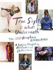 True Style Is What's Underneath : The Self-Acceptance Revolution by Elisa...