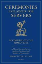 Ceremonies Explained for Servers: A Manual for Altar Servers, Acolytes, Sac...