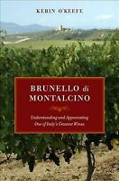 Brunello di Montalcino : Understanding and Appreciating One of Italy's Greate...