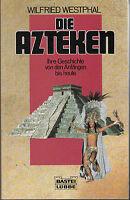 Die AZTEKEN Ihre Geschichte von den Anfängen bis heute  W. Westphal >>>NEU<<<<