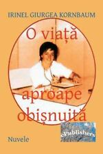 O Viata Aproape Obisnuita : Nuvele Si Schite by Irinel Giurgea Kornbaum...