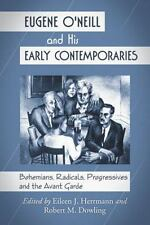 Eugene O'Neill and His Early Contemporaries: Bohemians, Radicals,-ExLibrary