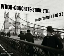 Wood, Concrete, Stone, and Steel: Minnesota's Historic Bridges - Excellent Book