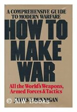 B001B2TQZQ How to Make War : a Comprehensive Guide to Modern Warfare / James F.
