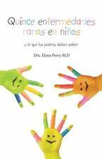 Quince Enfermedades Raras en Niños : Y lo Que Los Padres Deben Saber by Elena...