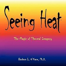 Seeing Heat : The Magic of Thermal Imagery by Barbara L. O'Kane (2008,...