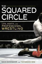 The Squared Circle : Life, Death, and Professional Wrestling by David Shoemaker