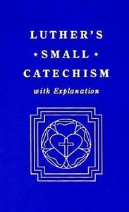 Luther's Small Catechism and Explanation, 1991 by Martin Luther