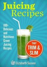 Juicing Recipes: 100+ Delicious and Nutritious Green Juicing Recipes That Trim a