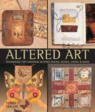 Altered Art : Techniques for Creating Altered Books, Boxes, Cards and More by Te