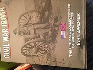 Civil War Trivia, the Ultimate Collection of Fascinating Facts John Zwemer