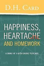 Happiness, Heartache and Homework : (A Diary of a 6th Grade Teacher) by D. H....
