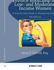 Divorce Bootcamp for Low- and Moderate-Income Women : A Step-By-Step Guide to...