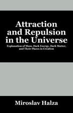 Attraction and Repulsion in the Universe : Explanation of Mass, Dark Energy,...