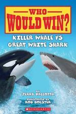 Killer Whale Vs. Great White Shark (Who Would Win?) by Jerry Pallotta