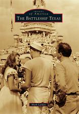The Battleship Texas [Images of America] [TX] [Arcadia Publishing]
