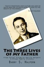 The Three Lives of My Father : From Feivel Pitum to Philip Halpern by Barry...