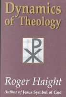 Dynamics of Theology, Paperback by Haight, Roger, Brand New, Free P&P in the UK