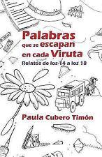 Palabras Que Se Escapan en Cada Viruta : Relatos de Los 14 a Los 18 by Paula...