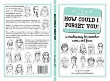 How Could I Forget You! : A Creative Way to Remember Names and Faces