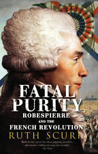 Ruth Scurr - Fatal Purity: Robespierre and the French Revolution (Paperback)