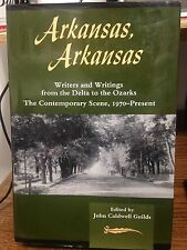 Arkansas, Arkansas : Writers and Writings from the Delta to the Ozarks - The...
