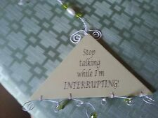 "Decorative wooden sign ""Stop talking while I'm Interrupting"" - soft olive 7""x 4"""