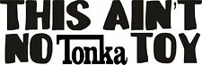This aint no Tonka Toy Sticker 250 mm x 80 mm Suitable for outdoor use.